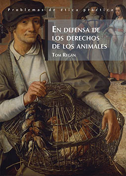 En defensa de los derechos animales - Tom Regan