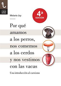 Por qué amamos a los perros, nos comemos a los cerdos y nos vestimos con las vacas - Melanie Joy
